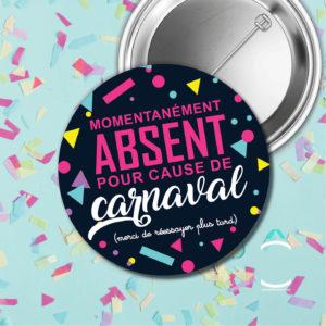 Badge – Momentanément absent pour cause de carnaval