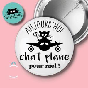 Badge – Aujourd'hui, chat plane pour moi!