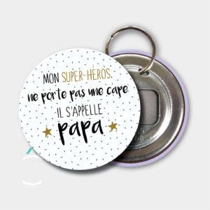 Porte-clés décapsuleur – Mon super héros ne porte pas une cape. Il s'appelle papa