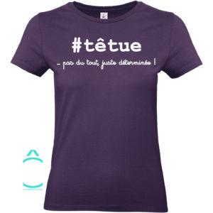 T-shirt – #têtue …pas du tout, juste déterminée!