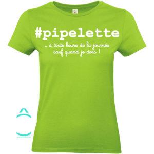 T-shirt – #pipelette …à toute heure de la journée!