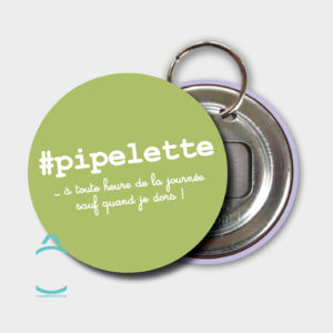 Porte-clés – #pipelette …à toute heure de la journée!
