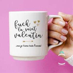 Mug – Fuck la Saint Valentin. Moi je t'aime toute l'année!