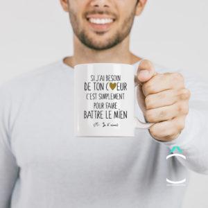 Mug – Si j'ai besoin de ton cœur, c'est simplement pour faire battre le mien